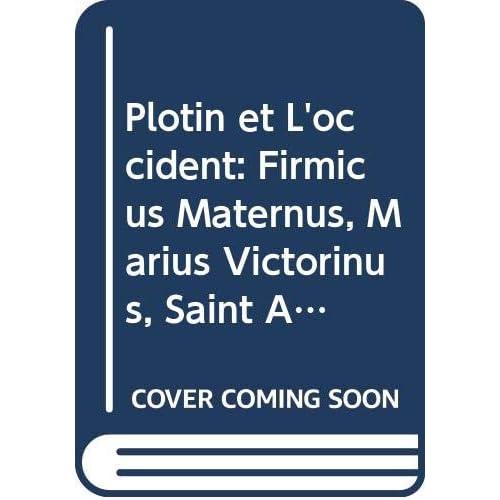Plotin et L'occident: Firmicus Maternus, Marius Victorinus, Saint Augustin et Macrobe