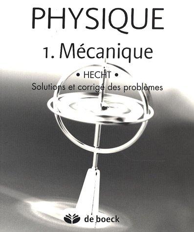 Physique : Tome 1, Mcanique, solutions et corrig des problmes