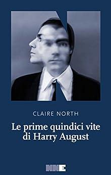 Le prime quindici vite di Harry August di [Claire, North]