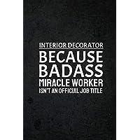 Interior Decorator Because Badass Miracle Worker Isn