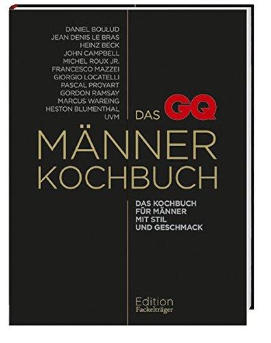 Das GQ-Männerkochbuch - Das Kochbuch für Männer mit Stil und Geschmack