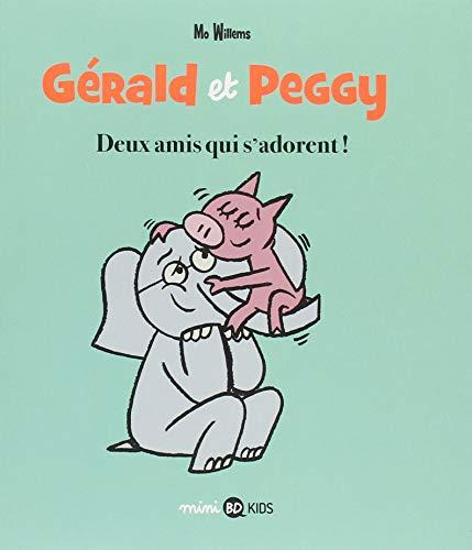 Gérald et Peggy, Tome 1 : Deux amis qui s'adorent ! : Mon ami a du chagrin ; Je vais lui faire une surprise !