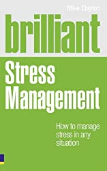 Brilliant Stress Management: How to manage stress in any situation (Brilliant Lifeskills)