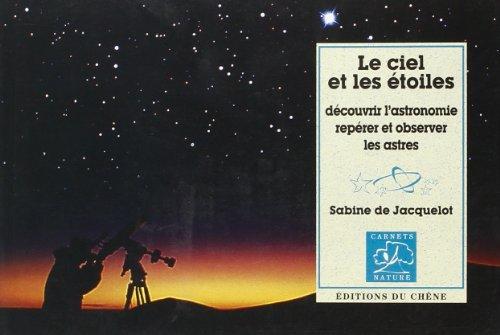 Le ciel et les étoiles. Découvrir l'astronomie, repérer et observer les astres (Coll. Carnets Nature)