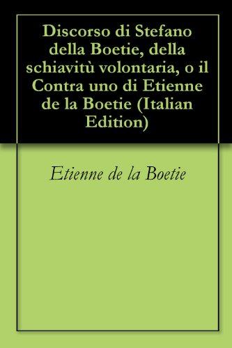 Discorso di Stefano della Boetie, della schiavit volontaria, o il Contra uno di Etienne de la Boetie