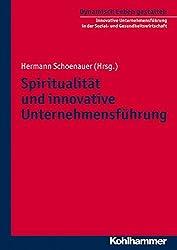Spiritualität und innovative Unternehmensführung (Dynamisch Leben gestalten / Innovative Unternehmensführung in der Sozial- und Gesundheitswirtschaft, Band 3)