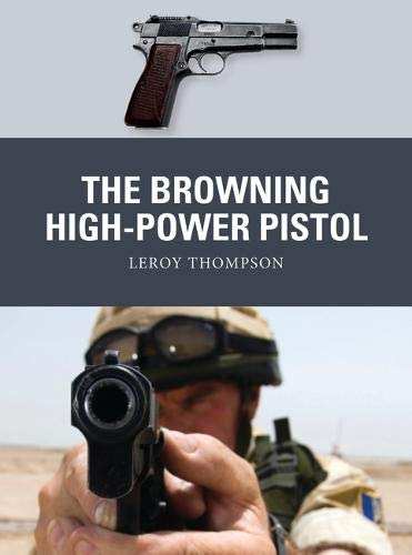 The Browning High-Power Pistol (Weapon, Band 73) -