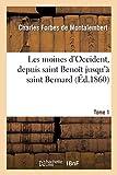Les moines d'Occident, depuis saint Benoît jusqu'à saint Bernard. Tome 1