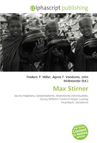 Max Stirner: Jeunes hégéliens, Existentialisme, Anarchisme individualiste, Georg Wilhelm Friedrich Hegel, Ludwig Feuerbach, Socialisme