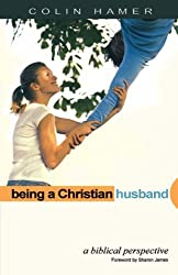 Being a Christian Husband: A Biblical Perspective by Colin Hamer (2005-06-01)