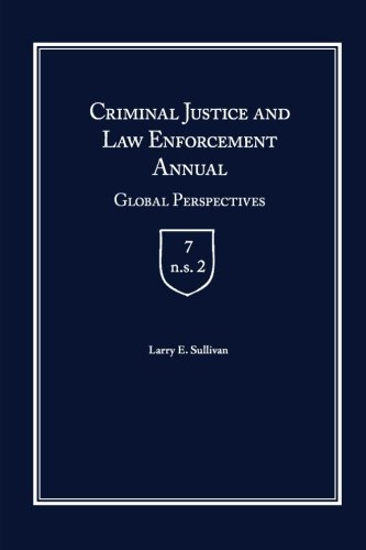 Criminal Justice and Law Enforcement Annual: Global Perspectives por Larry Sullivan