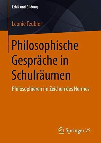 Philosophische Gespräche in Schulräumen: Philosophieren im Zeichen des Hermes (Ethik und Bildung)