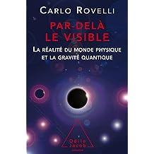 Par delà le visible la realite du monde physique et la gravite quantique