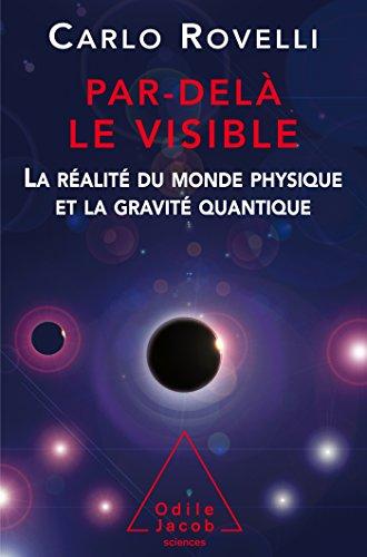 Par delà le visible : La réalité du monde physique et la gravité quantique par Carlo Rovelli