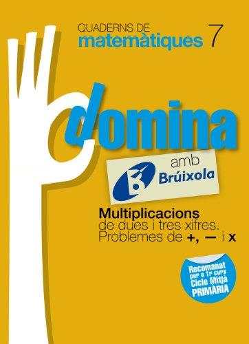Quaderns Domina Matemàtiques 7 Multiplicacions de dues i tres xifres. Problemes de +, - i x (Català - Material Complementari - Quaderns De Matemàtiques) - 9788499061771