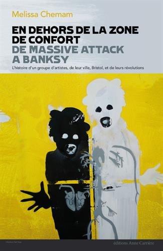 En dehors de la zone de confort : De Massive Attack à Banksy, l'histoire d'un groupe d'artistes, de leur ville, Bristol, et de leurs révolutions par Mélissa Chemam