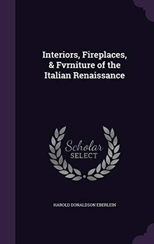 Interiors, Fireplaces, & Fvrniture of the Italian Renaissance