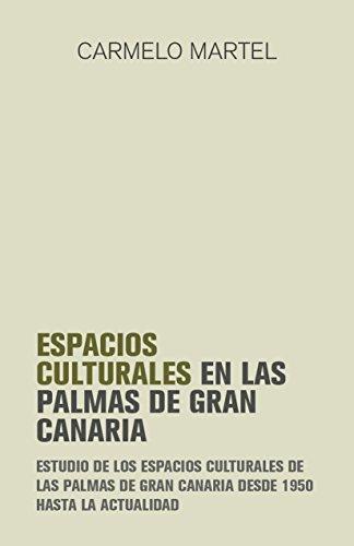 Espacios culturales de Las Palmas de Gran Canaria: Estudio de los espacios culturales de Las Palmas de Gran Canaria desde 1950 hasta la actualidad