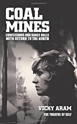 Coal Mines: Confessions and Dance Halls with Return to the North by Vicky Aram (23-Oct-2012) Paperback