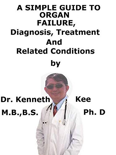 A  Simple  Guide  To  Organ Failure,  Diagnosis, Treatment  And  Related Conditions (English Edition)