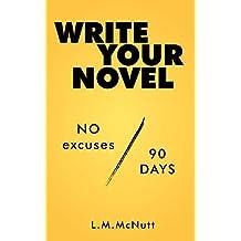 Write Your Novel: No Excuses. 90 Days.  (English Edition)