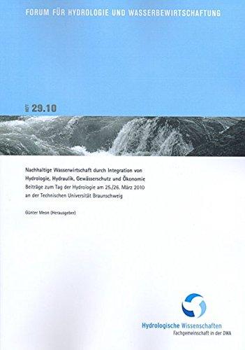 Nachhaltige Wasserwirtschaft durch Integration von Hydrologie, Hydraulik, Gewässerschutz und Ökonomie: Beiträge zum Tag der Hydrologie am 25./26. März ... für Hydrologie und Wasserbewirtschaftung)