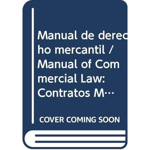 Manual de derecho mercantil / Manual of Commercial Law: Contratos Mercantiles. Derecho De Los Titulos-valores. Derecho Concursal