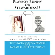 Playboy Bunny or Stewardess??: The Uncensored Memoirs of a Pan Am Flight Attendant