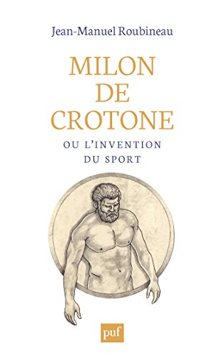 Milon de Crotone ou l'invention du sport (Hors collection) par Jean-Manuel Roubineau
