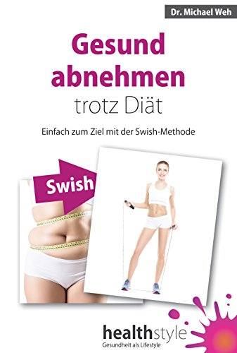 Gesund abnehmen trotz Diät: Einfach zum Ziel mit der Swish-Methode