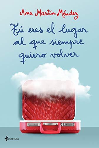 Tú eres el lugar al que siempre quiero volver – Ana Martín Méndez