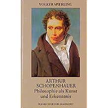 Arthur Schopenhauer: Philosophie als Kunst und Erkenntnis