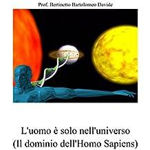 L'uomo è solo nell'universo: (Il dominio dell'Homo Sapiens) (Italian Edition)