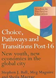 Choice, Pathways and Transitions Post-16: New Youth, New Economics in the Global City (Studies in Inclusive Education Series)