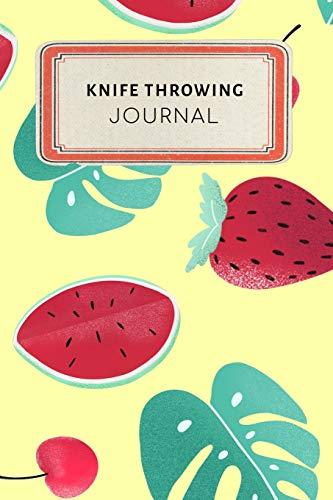 Knife throwing Journal: Cute Colorful Tropical Fruit Watermelon Strawberry Dotted Grid Bullet Journal Notebook - 100 pages 6 x 9 inches Log Book (My Crafts  Hobbies Series Volume 81, Band 81) Serie Carving Fork