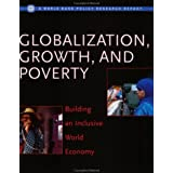 Globalization, Growth, and Poverty: Building an Inclusive World Economy (World Bank Policy Research Report)