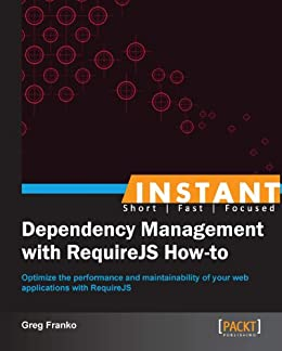 Instant Dependency Management with RequireJS How-to von [Franko, Greg]