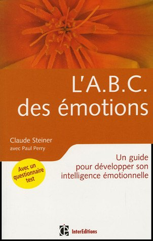 L'ABC des émotions : Un guide pour développer son intelligence émotionnelle par Claude Steiner, Paul Perry