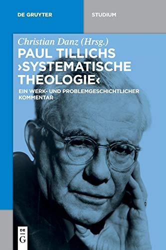 """Paul Tillichs """"Systematische Theologie"""": Ein werk- und problemgeschichtlicher Kommentar (De Gruyter Studium)"""