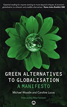Green Alternatives to Globalisation: A Manifesto by [Woodin, Michael, Lucas, Caroline]