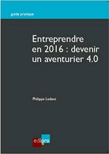 Entreprendre en 2016 : devenir un aventurier 4.0 par Philippe Ledent