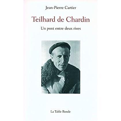 Teilhard de Chardin: Un pont entre deux rives