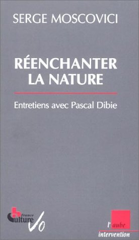 Réenchanter la nature : Entretiens avec Pascal Dibie