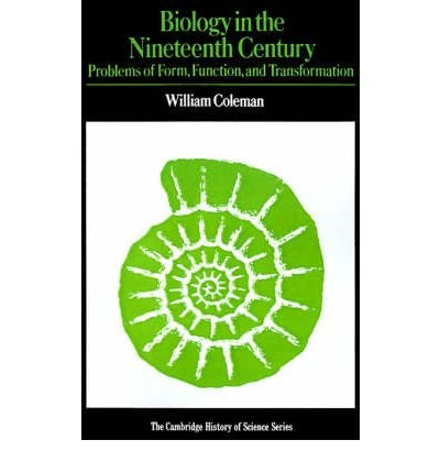 [(Biology in the Nineteenth Century: Problems of Form, Function and Transformation)] [Author: William Coleman] published on (February, 1978)