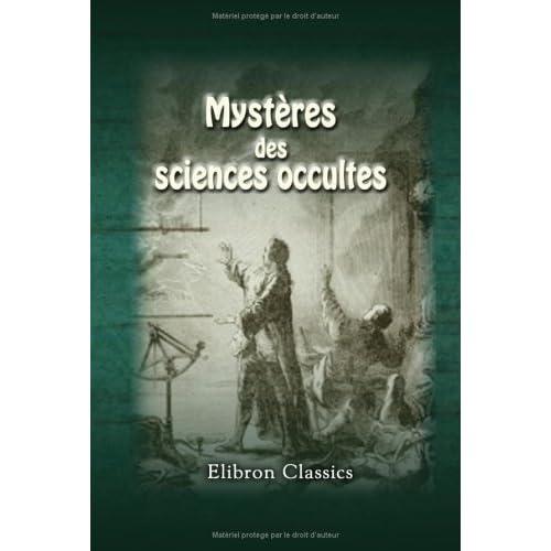 Mystères des sciences occultes: Par un initié