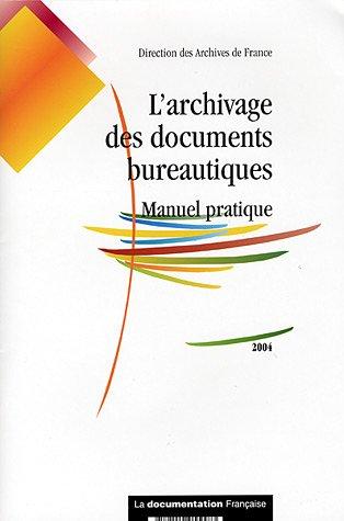 L' archivage des documents bureautiques - Manuel pratique. 2004