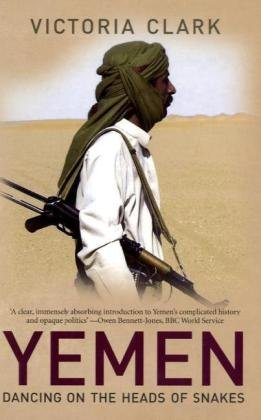Yemen: Dancing on the Heads of Snakes por Victoria Clark