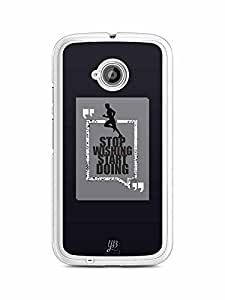 YuBingo Stop Wishing, Start Doing Designer Mobile Case Back Cover for Motorola E2