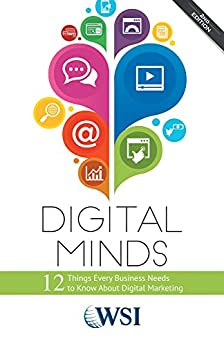 Digital Minds: 12 Things Every Business Needs to Know About Digital Marketing (2nd Edition) by [WSI]