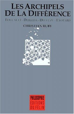 LES ARCHIPELS DE LA DIFFERENCE. : Foucault-Derrida-Deleuze-Lyotard par Christian Ruby
